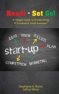Readi- Set Go!: A Simple Guide to Establishing a Successful Small Business (Paperback)