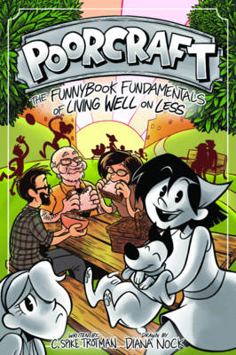 Poorcraft: The Funnybook Fundamentals of Living Well on Less - Poorcraft 1 (Paperback)