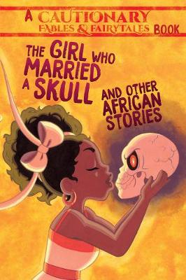The Girl Who Married a Skull: and Other African Stories - Cautionary Fables and Fairytales (Paperback)