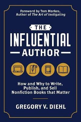 The Influential Author: How and Why to Write, Publish, and Sell Nonfiction Books that Matter (Paperback)