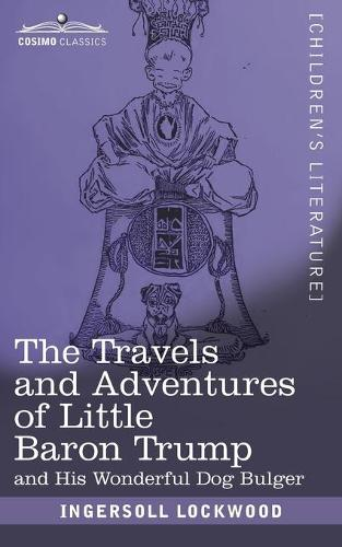 The Travels and Adventures of Little Baron Trump: And His Wonderful Dog Bulger (Paperback)