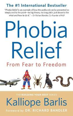 Phobia Relief: From Fear to Freedom - Building Your Best 1 (Paperback)