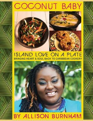 Coconut Baby: Island Love on a Plate: Bringing Heart & Soul Back to Caribbean Cookery (Paperback)