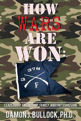 How Wars Are Won: Leadership, Friendship, Family, and Unit Cohesion (Paperback)