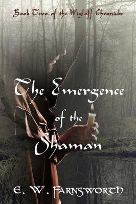 The Emergence of the Shaman: Book Two of the Wiglaff Chronicles (Paperback)