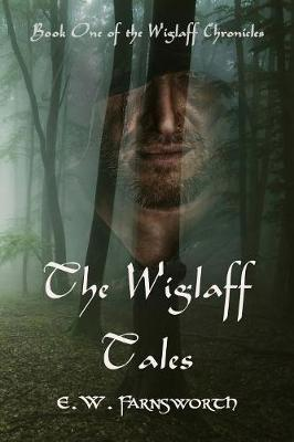 The Wiglaff Tales: Book One of the Wiglaff Chronicles - Wiglafff Chronicles 1 (Paperback)