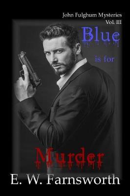 Blue Is for Murder: John Fulghum Mysteries, Vol. III - John Fulghum Mysteries 3 (Paperback)
