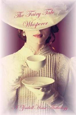 The Fairy Tale Whisperer: A Zimbell House Anthology (Paperback)