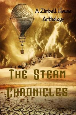The Steam Chronicles: A Zimbell House Anthology (Paperback)
