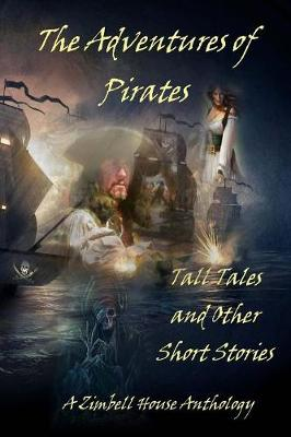The Adventures of Pirates: Tall Tales and Other Short Stories: A Zimbell House Anthology (Paperback)