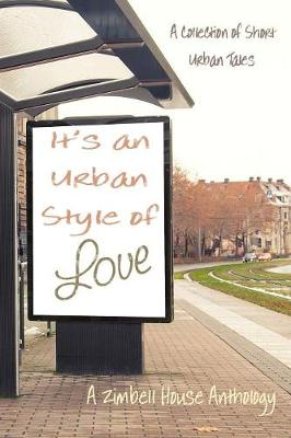 It's an Urban Style of Love: A Collection of Short Urban Tales: A Zimbell House Anthology (Paperback)