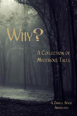 Why?: A Collection of Mysterious Tales: A Zimbell House Anthology (Paperback)