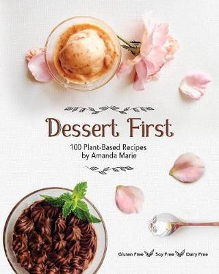 Dessert First: 100 Plant-Based Recipes (Paperback)