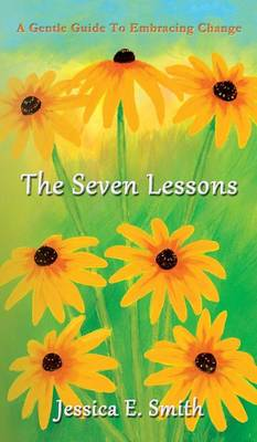 The Seven Lessons: A Gentle Guide to Embracing Change (Hardback)