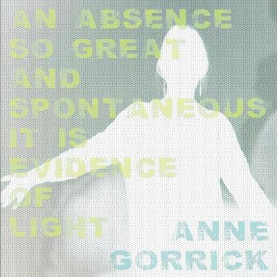 An Absence So Great and Spontaneous It Is Evidence of Light (Paperback)