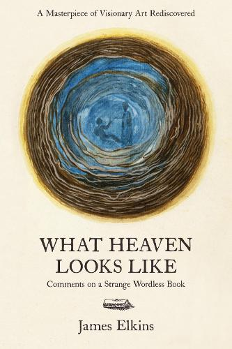 What Heaven Looks Like: Comments on a Strange Wordless Book (Hardback)