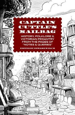"""Captain Cuttle's Mailbag: History, Folklore, and Victorian Pedantry from the Pages of """"Notes and Queries"""" (Hardback)"""