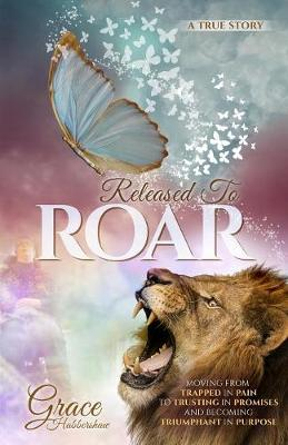 Released to Roar: Moving from Trapped in Pain to Trusting in Promises and Becoming Triumphant in Purpose (Paperback)
