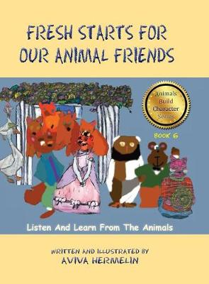 Fresh Starts for Our Animal Friends: Book 6 in the Animals Build Character Series (Hardback)