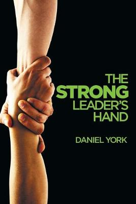 The Strong Leader's Hand: 6 Essential Elements Every Leader Must Master (Paperback)