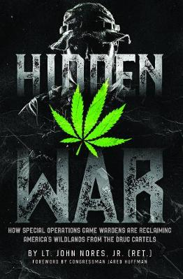 Hidden War: How Special Operations Game Wardens Are Reclaiming America's Wildlands From The Drug Cartels (Hardback)