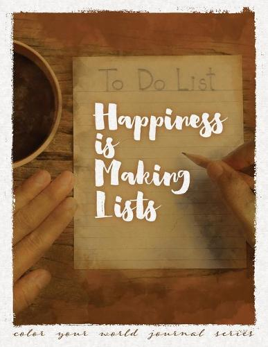 Happiness Is Making Lists - Color Your World Journal (Paperback)