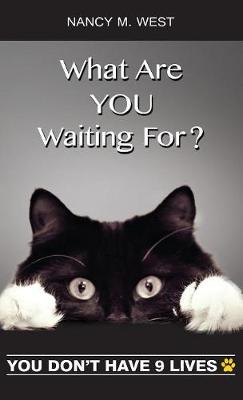 What Are You Waiting For?: You Don't Have 9 Lives! (Hardback)