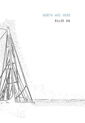 Ellie Ga - North Was Here (Paperback)