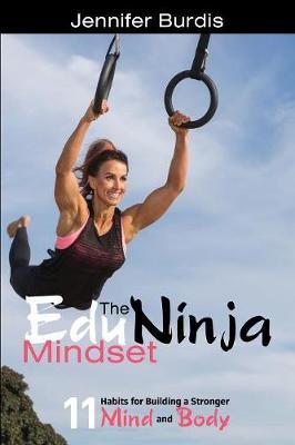 The Eduninja Mindset: 11 Habits for Building a Stronger Mind and Body (Paperback)