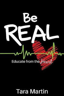 Be REAL: Educate from the Heart (Paperback)