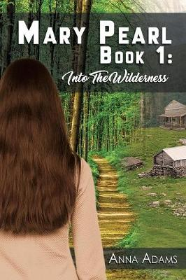 Mary Pearl: Book 1: Into the Wilderness (Paperback)