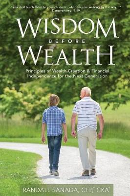 Wisdom Before Wealth: Principles of Wealth Creation and Financial Independence for the Next Generation (Paperback)