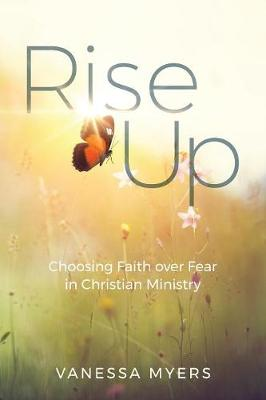 Rise Up: Choosing Faith Over Fear in Christian Ministry (Paperback)