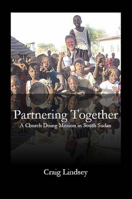 Partnering Together: A Church Doing Mission in South Sudan (Paperback)