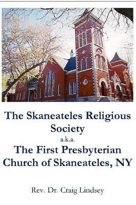 The Skaneateles Religious Society A.K.A. the First Presbyterian Church of Skaneateles, NY (Paperback)