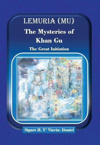 Lemuria (Mu) the Mysteries of Khan Gu: The Great Initiation (Hardback)