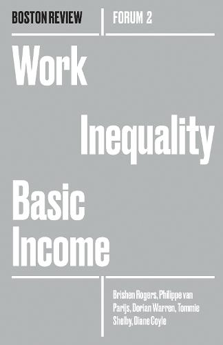 Work Inequality Basic Income: Volume 2 - Boston Review / Forum (Paperback)
