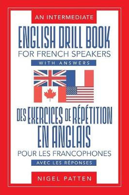 An Intermediate English Drill Book for French Speakers, with Answers: Des Exercices de Repetition En Anglais Pour Les Francophones, Avec Les Reponses (Paperback)