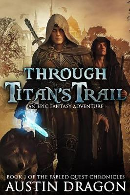 Through Titan's Trail: Fabled Quest Chronicles (Book 1): An Epic Fantasy Adventure - Fabled Quest Chronicles 1 (Paperback)
