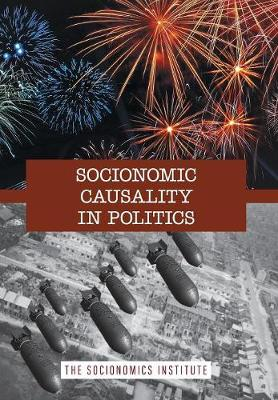 Socionomic Causality in Politics: How Social Mood Influences Everything from Elections to Geopolitics - Socionomics - The Science of History and Social P 5 (Hardback)