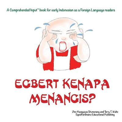 Egbert Kenapa Menangis?: For new readers of Indonesian as a Second/Foreign Language - Comprehended Input for Indonesian (Paperback)