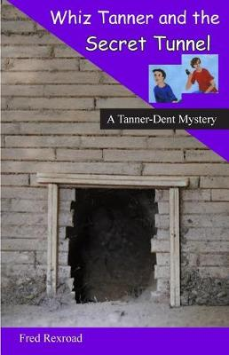 Whiz Tanner and the Secret Tunnel - Tanner-Dent Mysteries 3 (Paperback)
