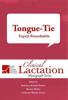 Clinical Lactation Monograph: Tongue-Tie: Expert Roundtable - Clinical Lactation Monograph Series (Paperback)