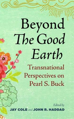 Beyond The Good Earth: Transnational Perspectives on Pearl S. Buck (Paperback)