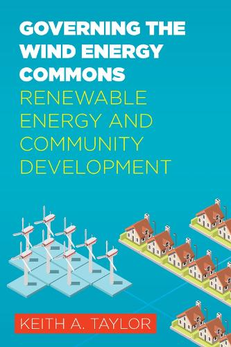 Governing the Wind Energy Commons: Renewable Energy and Community Development - Rural Studies (Paperback)