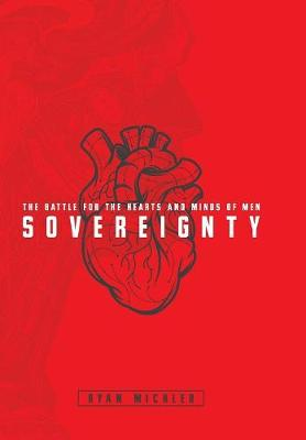 Sovereignty: The Battle for the Hearts and Minds of Men (Hardback)