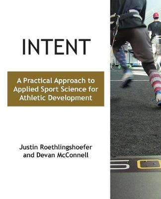 Intent: A Practical Approach to Applied Sport Science for Athletic Development (Paperback)