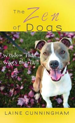 The Zen of Dogs: Wisdom That Wags the Tail - Zen for Life 4 (Hardback)
