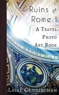 Ruins of Rome I: A Travel Photo Art Book - Travel Photo Art 4 (Paperback)