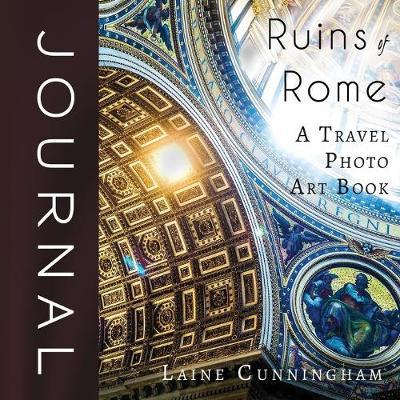 Ruins of Rome Journal - Travel Photo Art Journal 3 (Paperback)